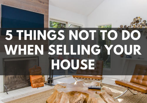 5 Things NOT To Do When Selling Your House in Toronto & GTA, Ontario