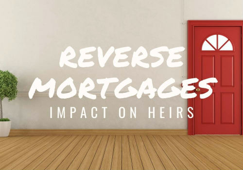 Reverse Mortgages – Impact on Heirs in Toronto & GTA, Ontario