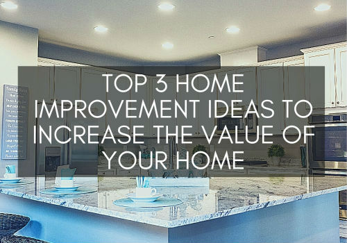 Top 3 Home Improvement Ideas to Increase the Value of Your Home in Toronto & GTA, Ontario